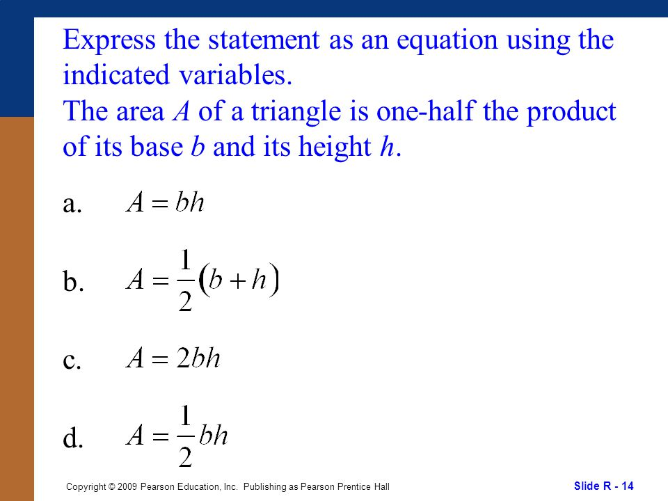 Slide R - 14 Copyright © 2009 Pearson Education, Inc. Publishing as Pearson Prentice Hall Express the statement as an equation using the indicated var