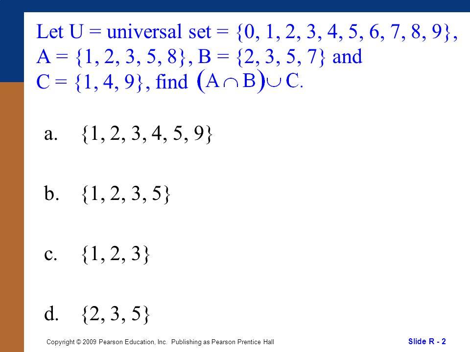 Slide R - 2 Copyright © 2009 Pearson Education, Inc.