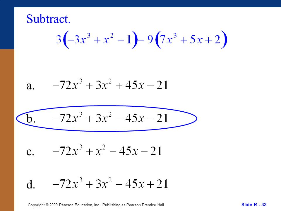 Slide R - 33 Copyright © 2009 Pearson Education, Inc. Publishing as Pearson Prentice Hall Subtract. a. b. c. d.