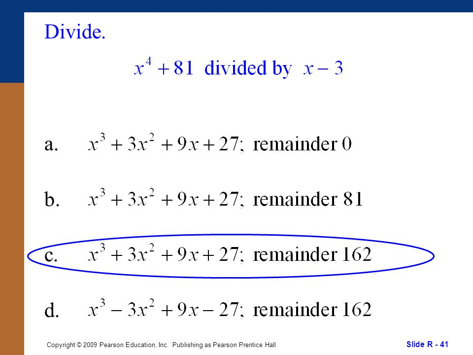 Slide R - 41 Copyright © 2009 Pearson Education, Inc. Publishing as Pearson Prentice Hall Divide. a. b. c. d.