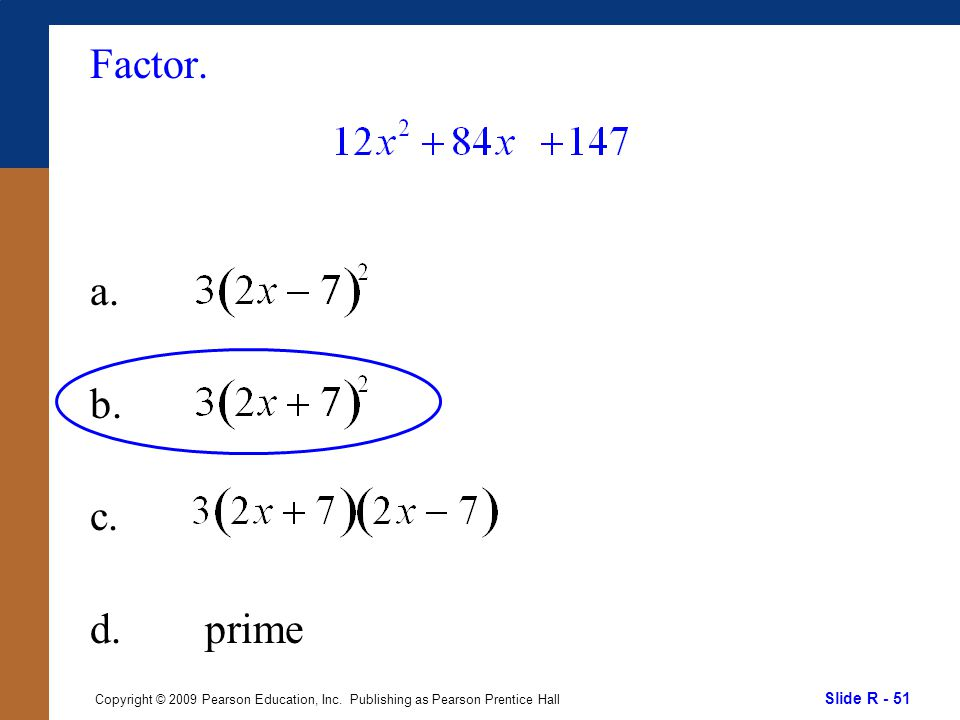 Slide R - 51 Copyright © 2009 Pearson Education, Inc. Publishing as Pearson Prentice Hall Factor. a. b. c. d. prime