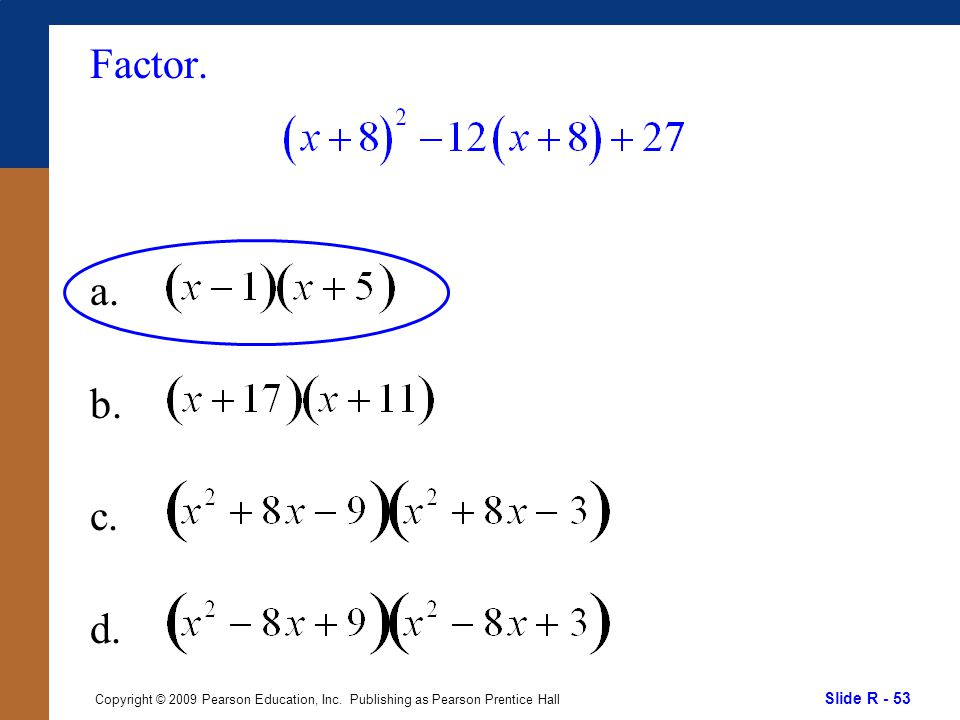 Slide R - 53 Copyright © 2009 Pearson Education, Inc. Publishing as Pearson Prentice Hall Factor. a. b. c. d.