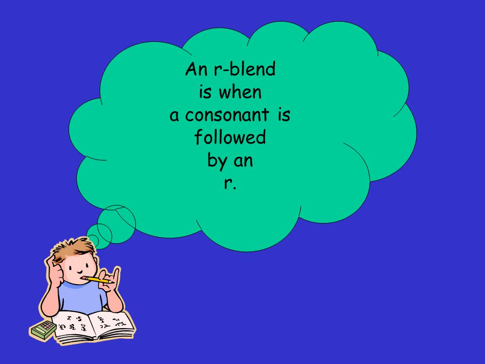 An r-blend is when a consonant is followed by an r.