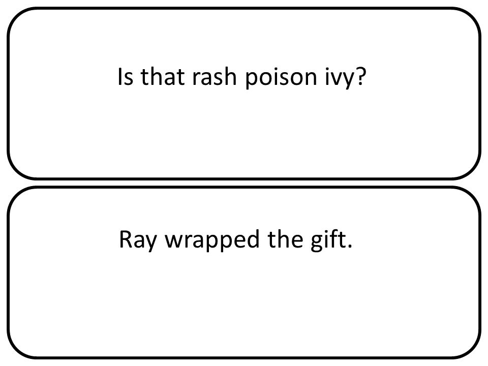Is that rash poison ivy Ray wrapped the gift.