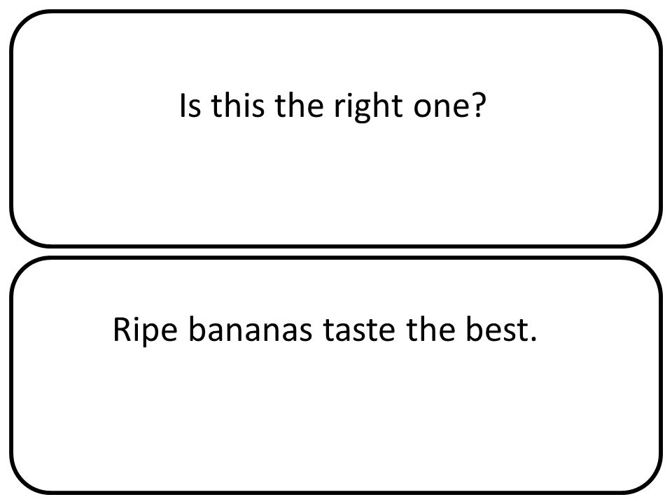 Is this the right one Ripe bananas taste the best.