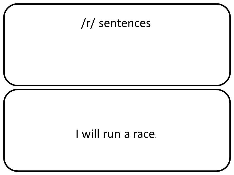 /r/ sentences I will run a race.