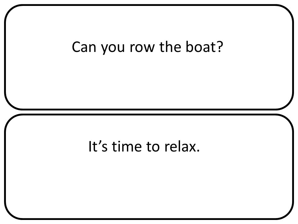 Can you row the boat It's time to relax.