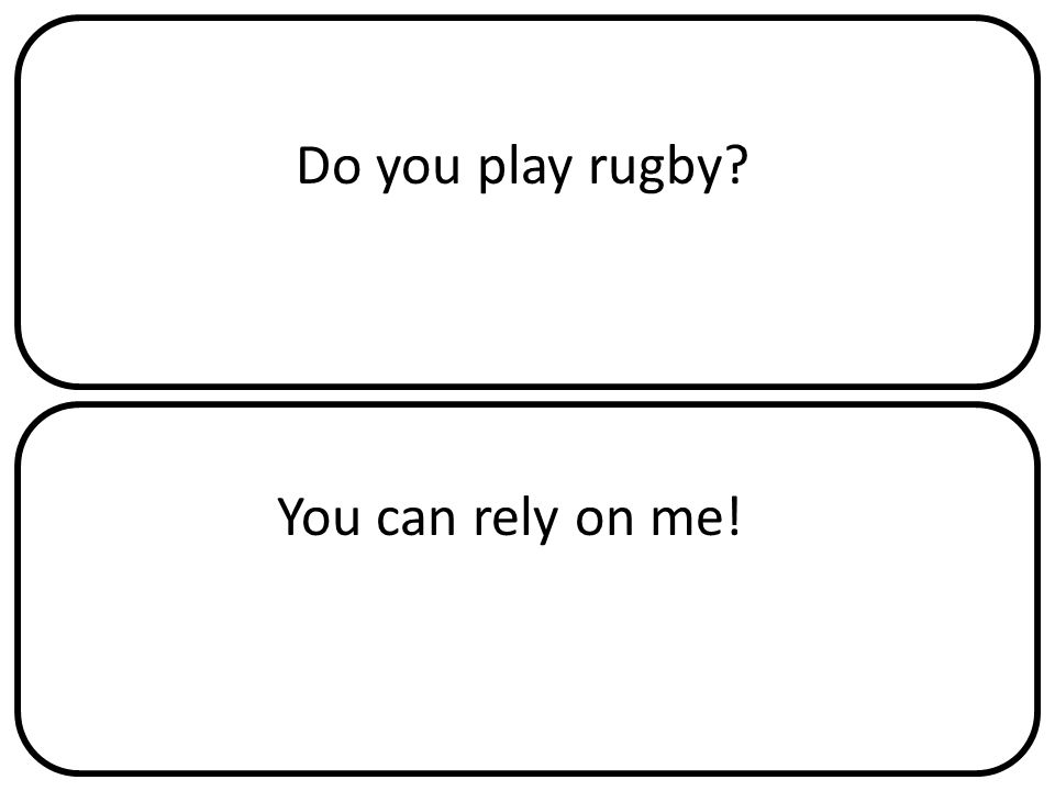 Do you play rugby You can rely on me!