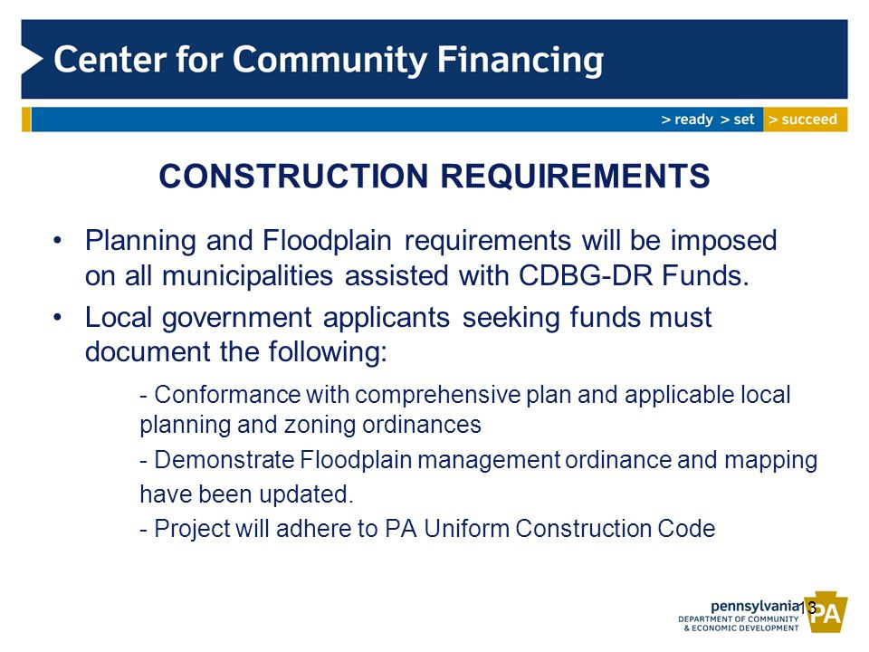 CONSTRUCTION REQUIREMENTS Planning and Floodplain requirements will be imposed on all municipalities assisted with CDBG-DR Funds.