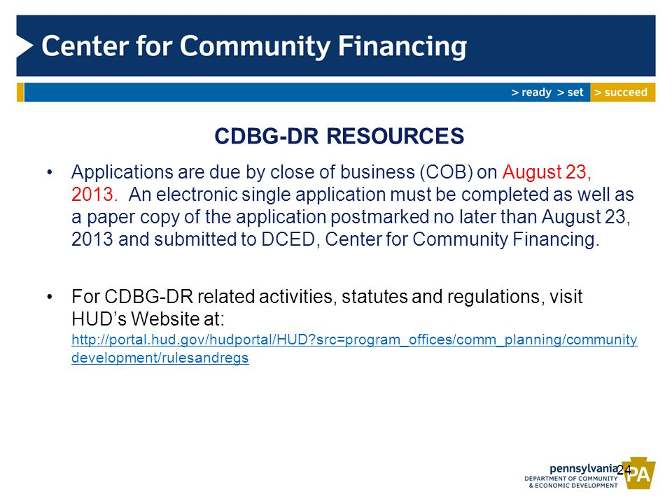 CDBG-DR RESOURCES Applications are due by close of business (COB) on August 23, 2013.