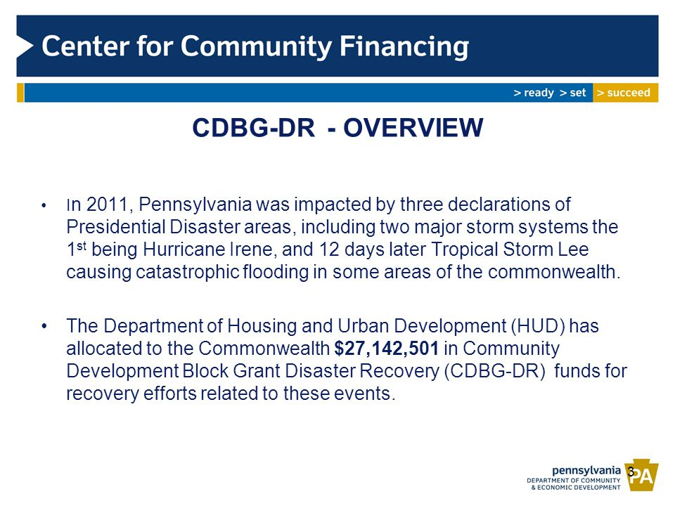 CDBG-DR- OVERVIEW I n 2011, Pennsylvania was impacted by three declarations of Presidential Disaster areas, including two major storm systems the 1 st being Hurricane Irene, and 12 days later Tropical Storm Lee causing catastrophic flooding in some areas of the commonwealth.