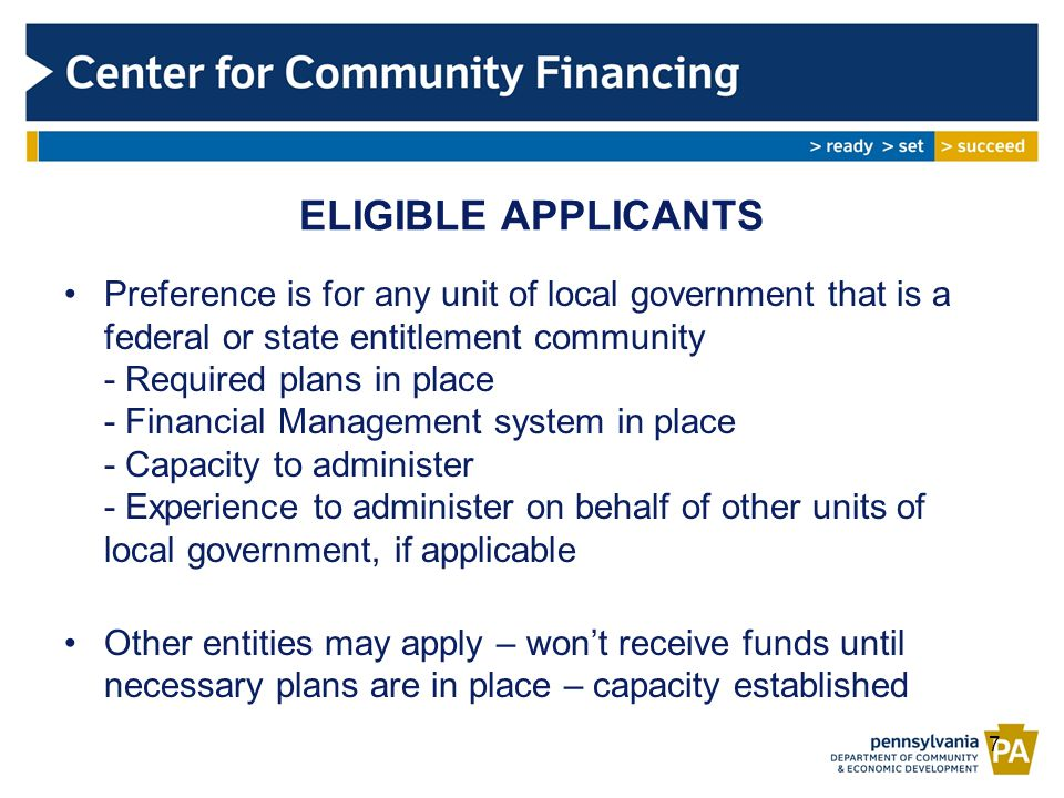 ELIGIBLE APPLICANTS Preference is for any unit of local government that is a federal or state entitlement community - Required plans in place - Financial Management system in place - Capacity to administer - Experience to administer on behalf of other units of local government, if applicable Other entities may apply – won't receive funds until necessary plans are in place – capacity established 7