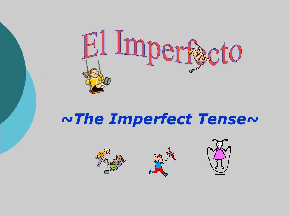 ~The Imperfect Tense~