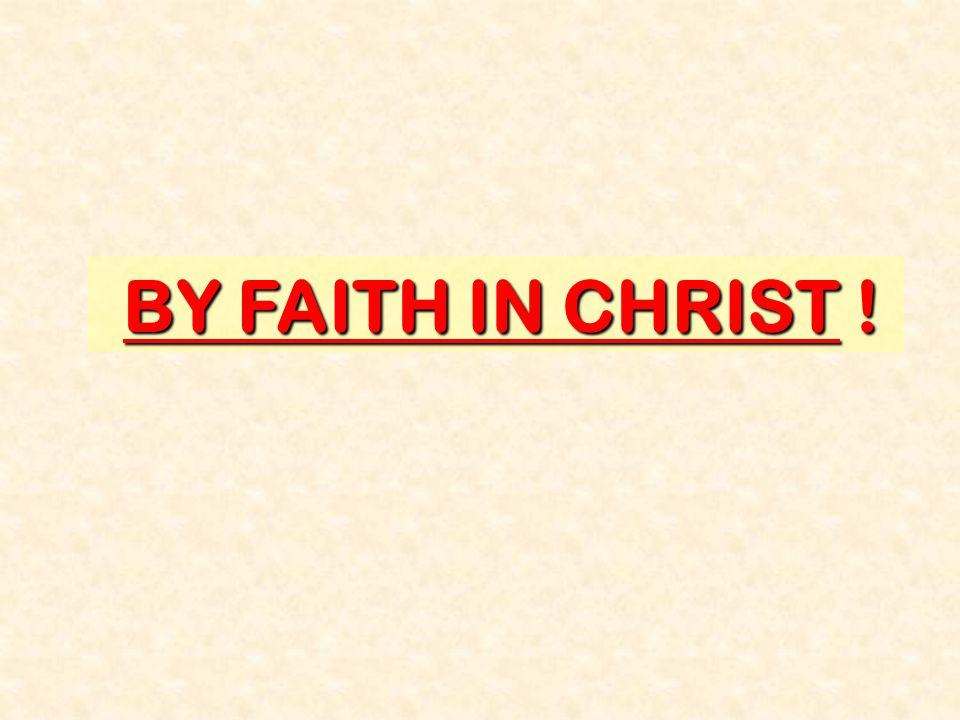 BY FAITH IN CHRIST !