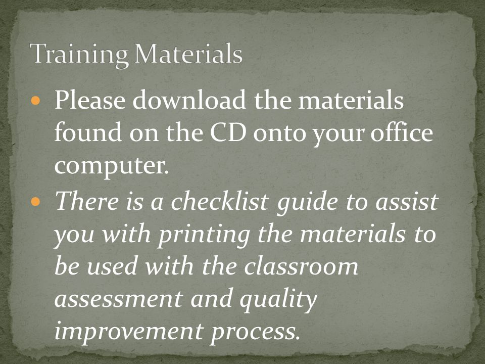 Please download the materials found on the CD onto your office computer. There is a checklist guide to assist you with printing the materials to be us
