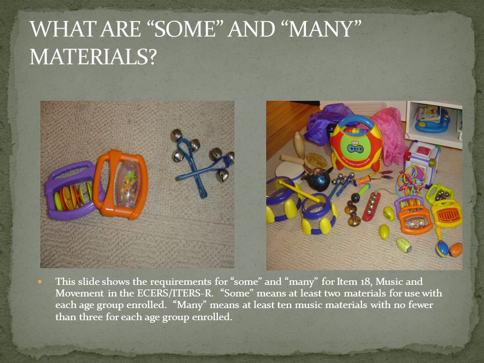 "This slide shows the requirements for ""some"" and ""many"" for Item 18, Music and Movement in the ECERS/ITERS-R. ""Some"" means at least two materials for"