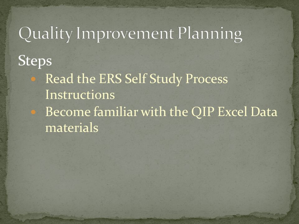 Steps Read the ERS Self Study Process Instructions Become familiar with the QIP Excel Data materials