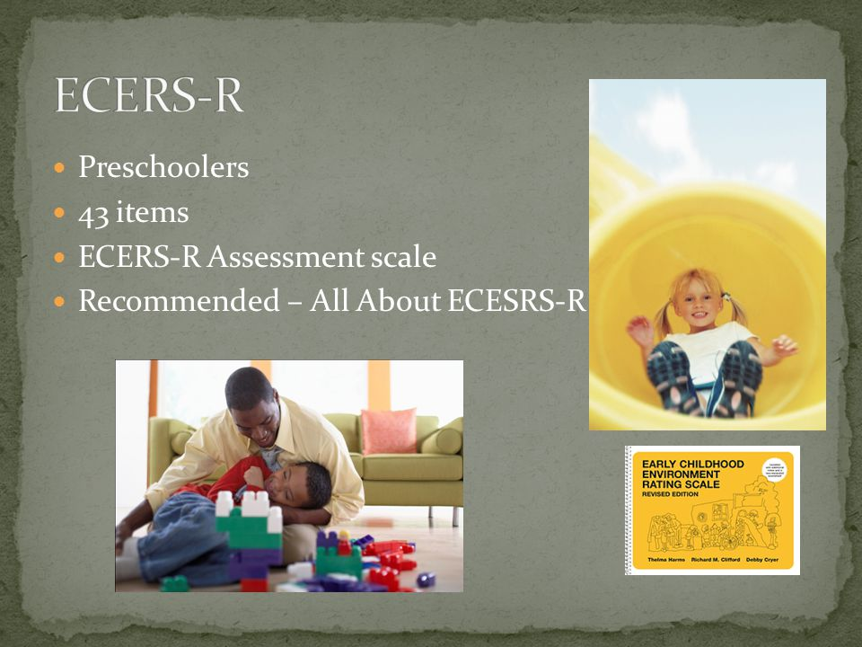 Preschoolers 43 items ECERS-R Assessment scale Recommended – All About ECESRS-R