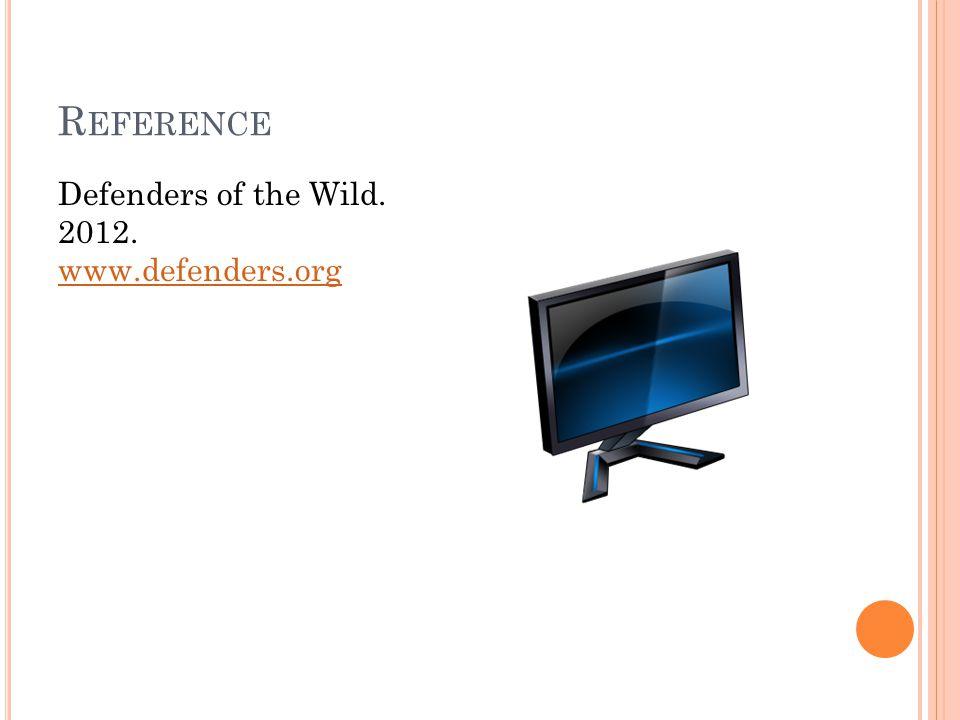 R EFERENCE Defenders of the Wild. 2012. www.defenders.org www.defenders.org