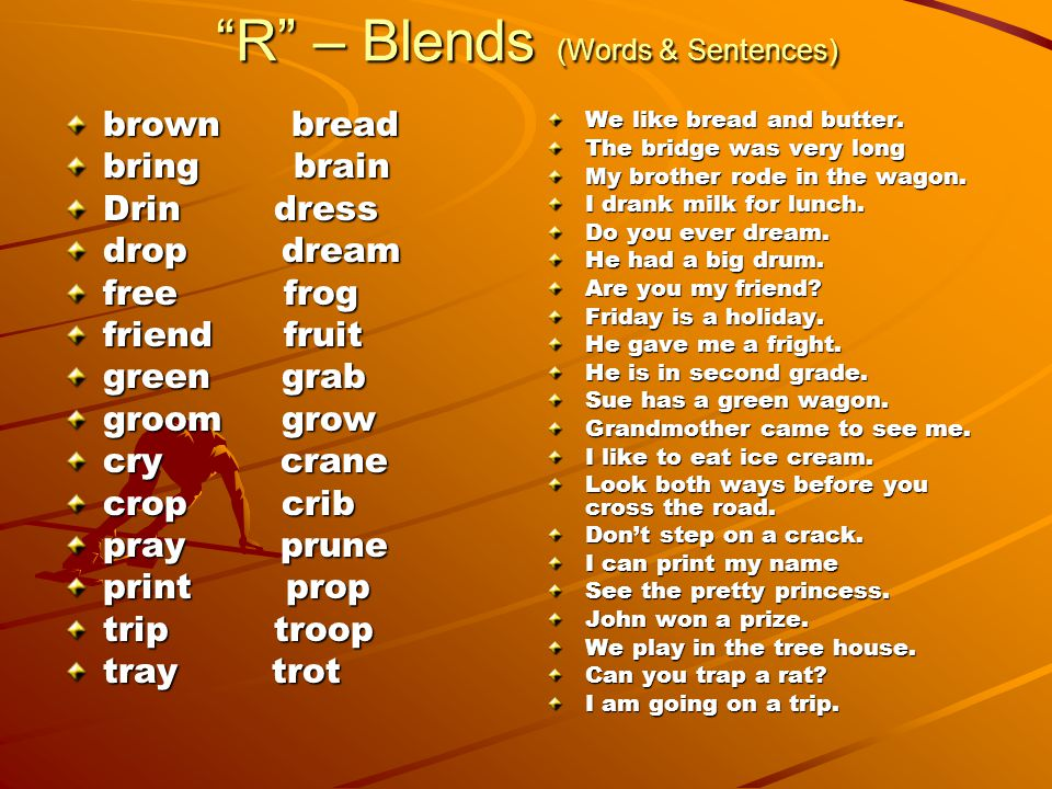 R – Blends (Words & Sentences) brown bread bring brain Drin dress drop dream free frog friend fruit green grab groom grow cry crane crop crib pray prune print prop trip troop tray trot We like bread and butter.