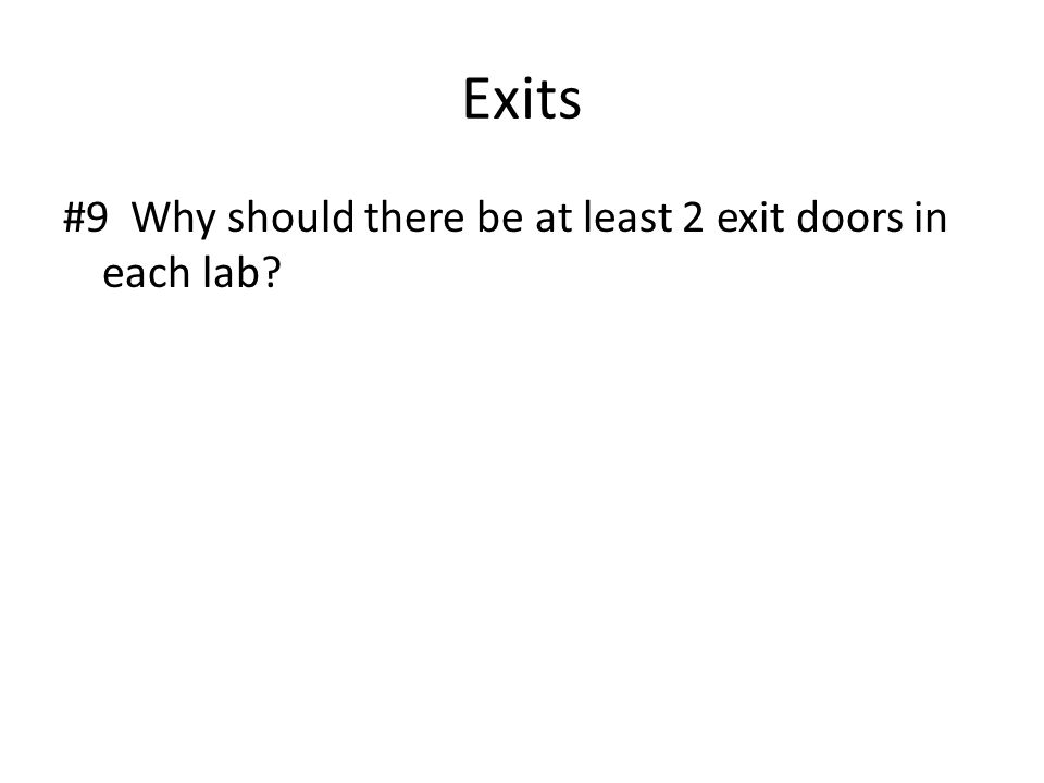 Exits #9 Why should there be at least 2 exit doors in each lab