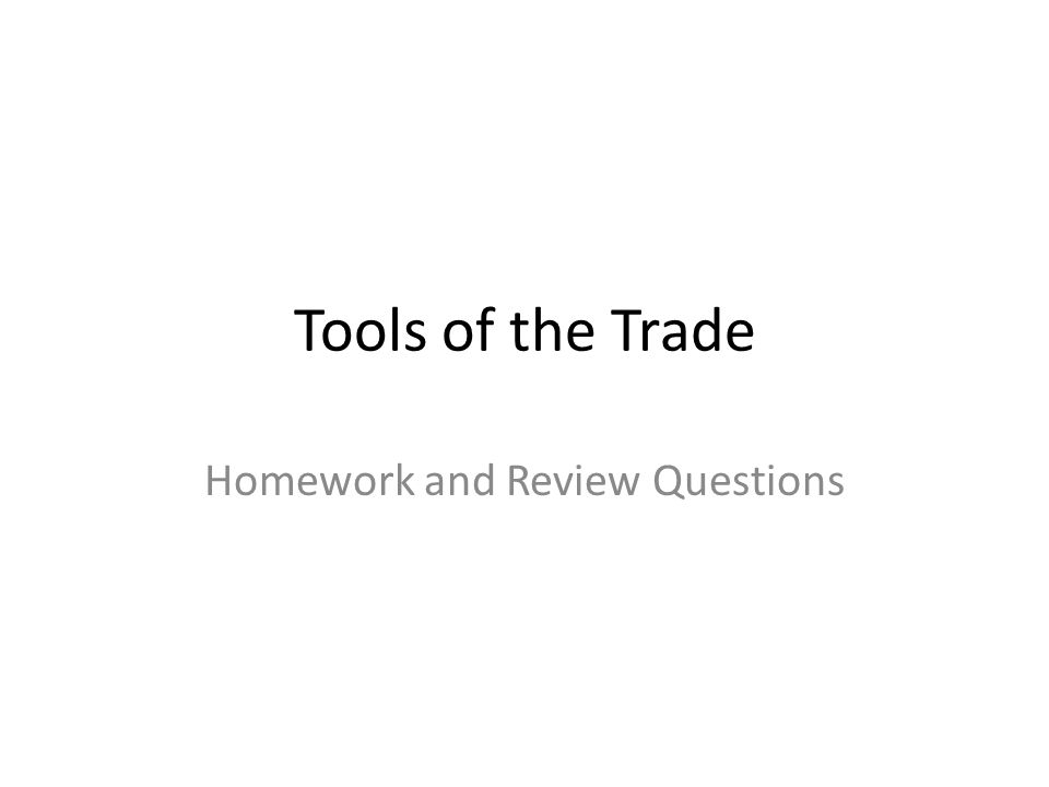 Tools of the Trade Homework and Review Questions