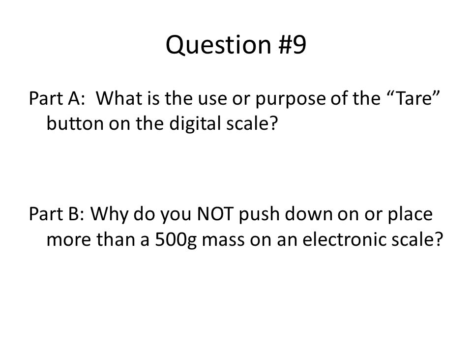 Question #9 Part A: What is the use or purpose of the Tare button on the digital scale.