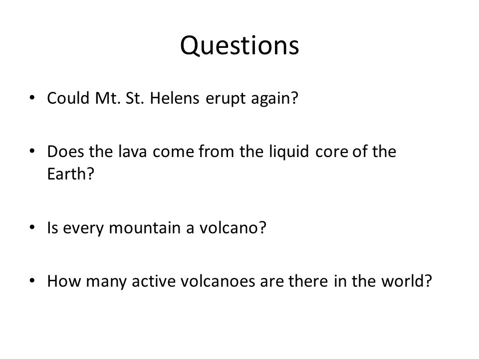 More Questions What makes a volcano erupt.Was Mt.