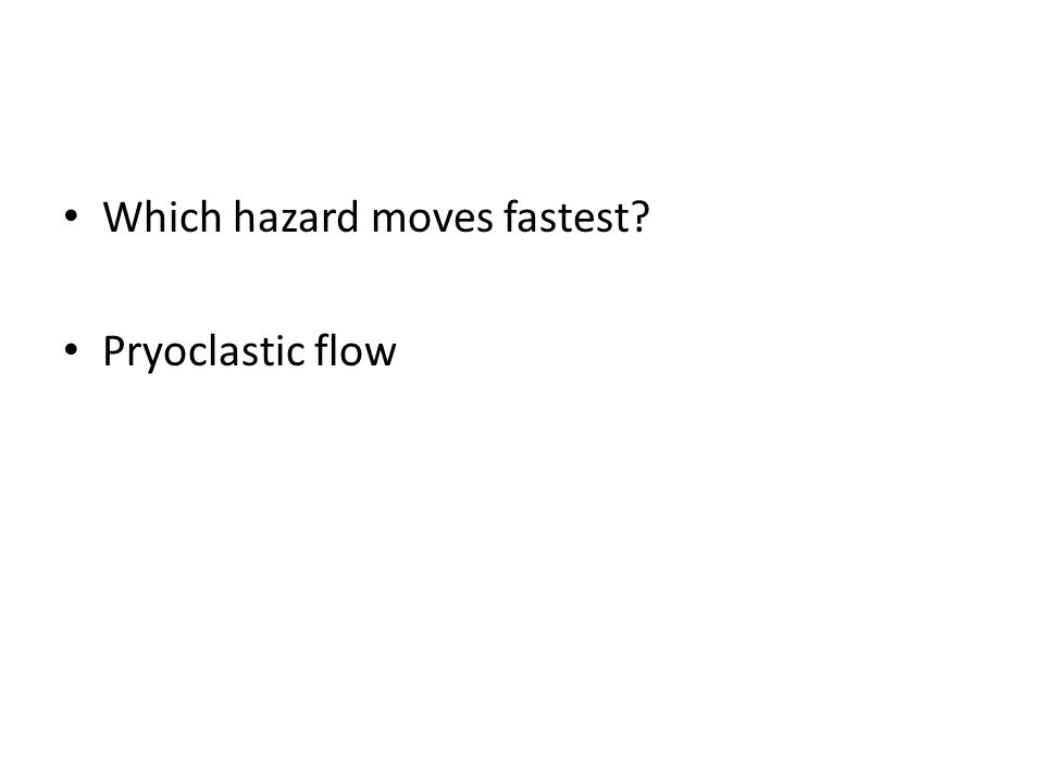 Which hazard moves fastest? Pryoclastic flow