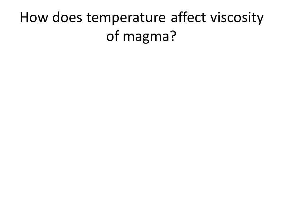 How does temperature affect viscosity of magma?