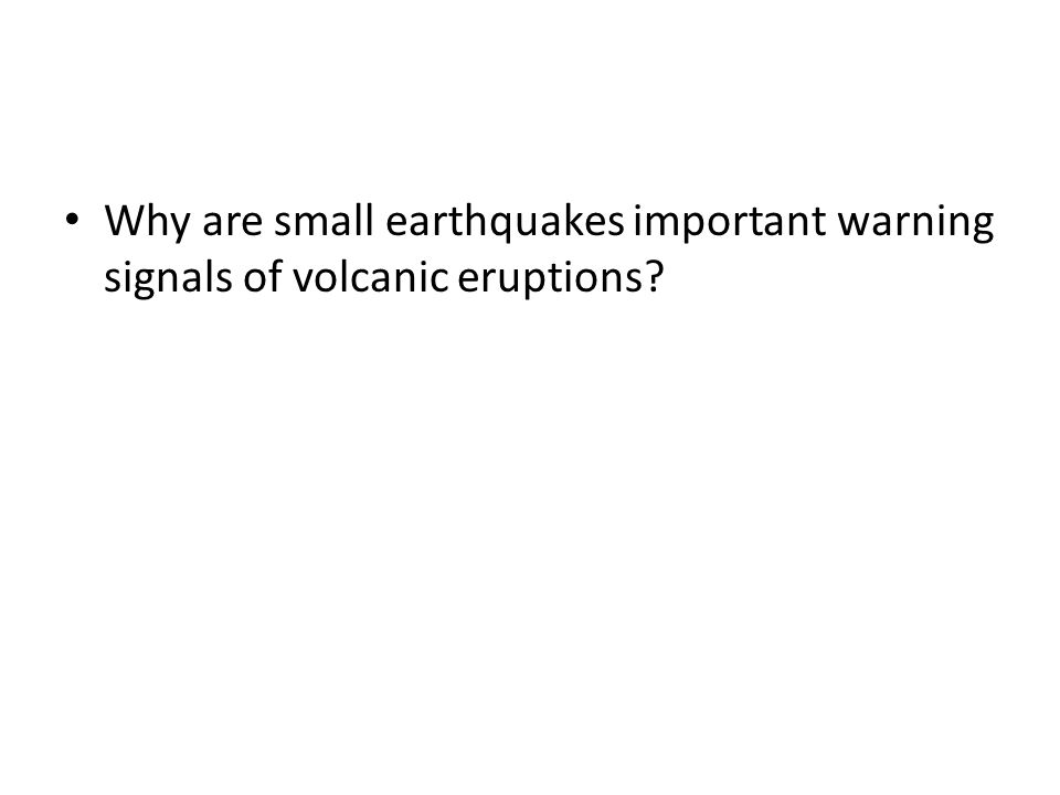 Why are small earthquakes important warning signals of volcanic eruptions?