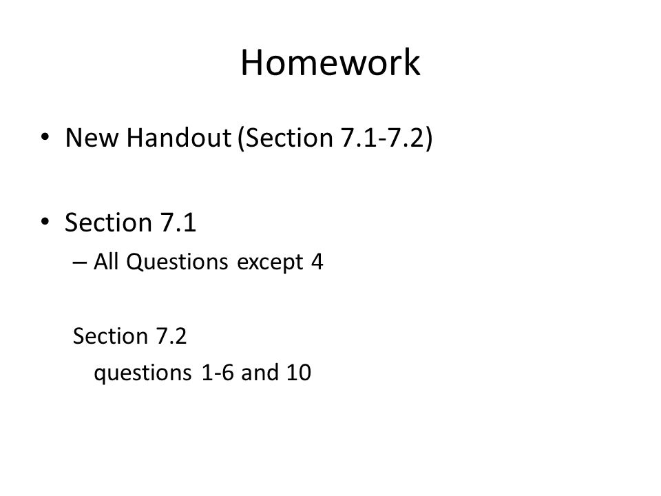 Homework New Handout (Section 7.1-7.2) Section 7.1 – All Questions except 4 Section 7.2 questions 1-6 and 10