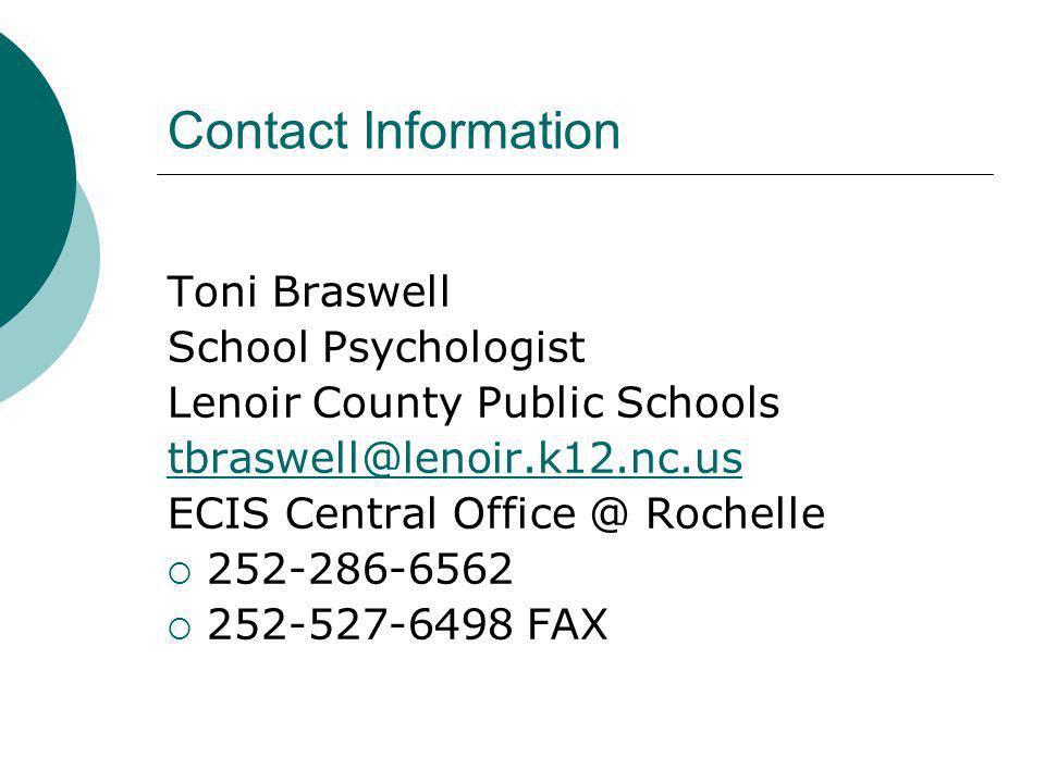 Contact Information Toni Braswell School Psychologist Lenoir County Public Schools tbraswell@lenoir.k12.nc.us ECIS Central Office @ Rochelle  252-286
