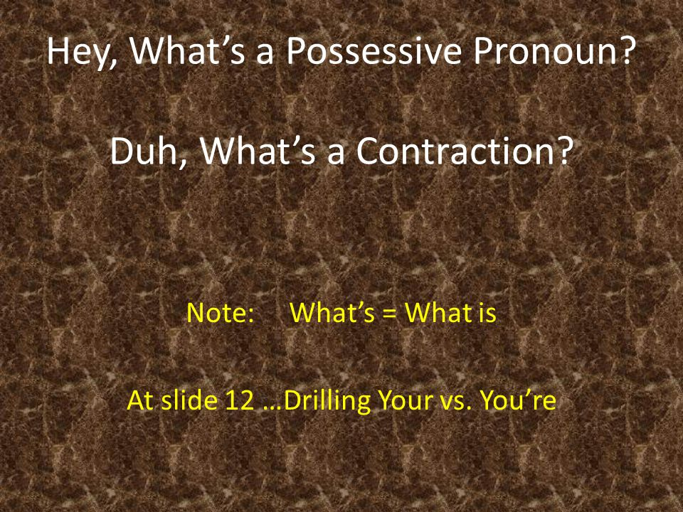 Hey, What's a Possessive Pronoun. Duh, What's a Contraction.