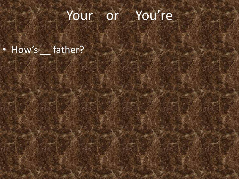 Your or You're How's __ father