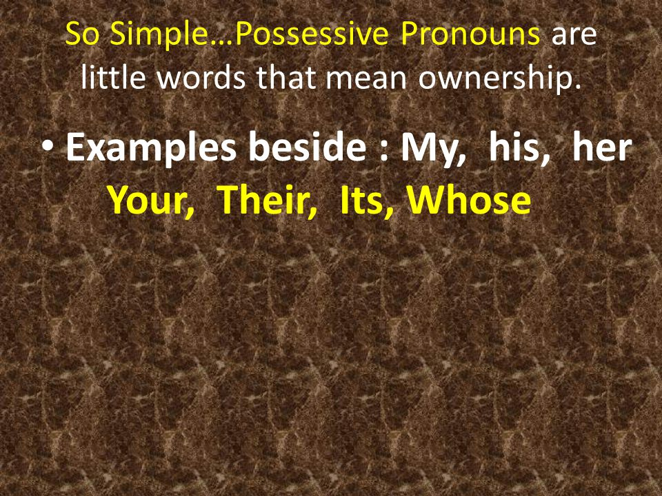 So Simple…Possessive Pronouns are little words that mean ownership.