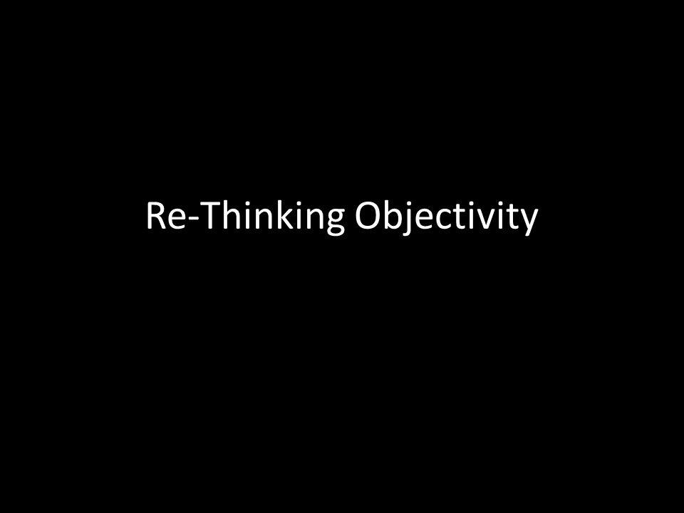 Re-Thinking Objectivity
