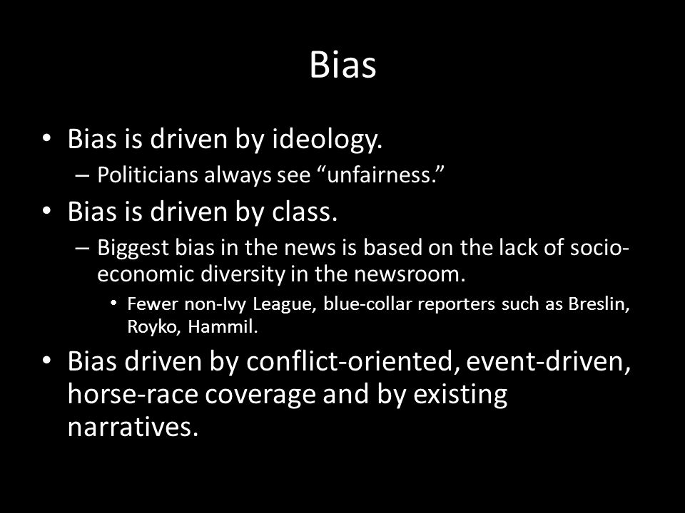 Bias Bias is driven by ideology. – Politicians always see unfairness. Bias is driven by class.