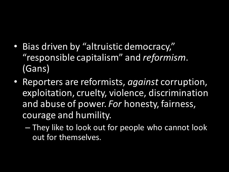 Bias driven by altruistic democracy, responsible capitalism and reformism.