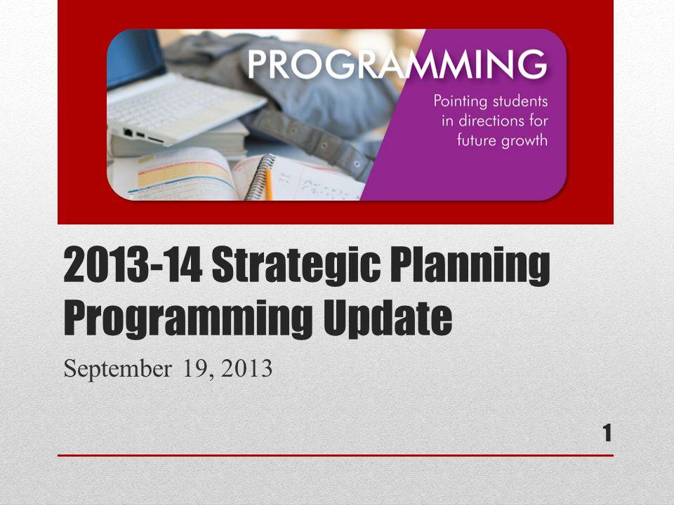 2013-14 Strategic Planning Programming Update September 19, 2013 1
