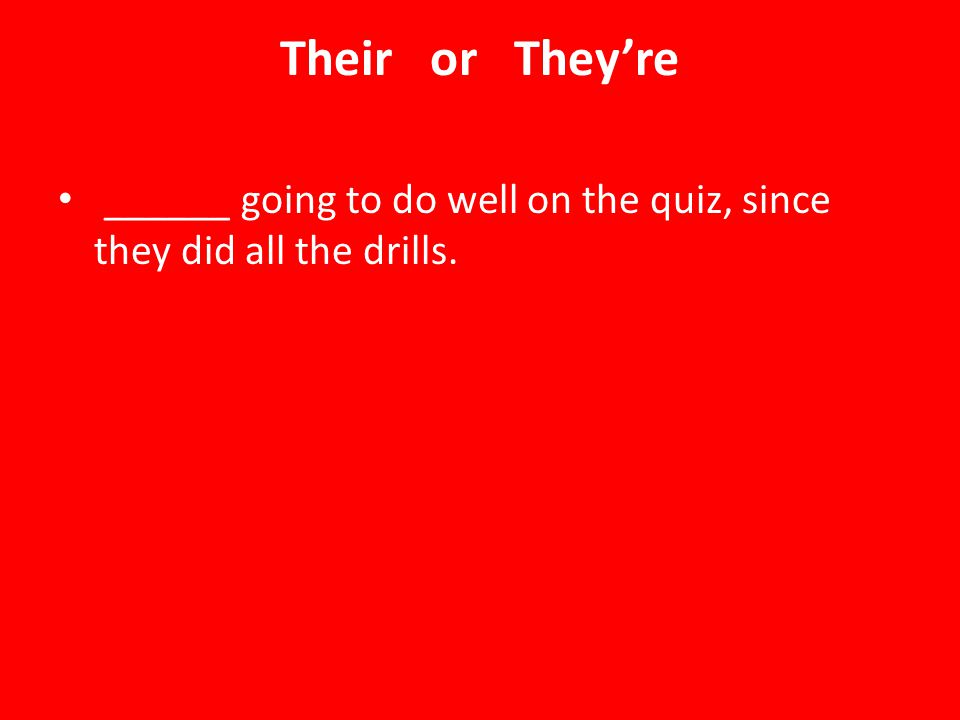 Their or They're ______ going to do well on the quiz, since they did all the drills.