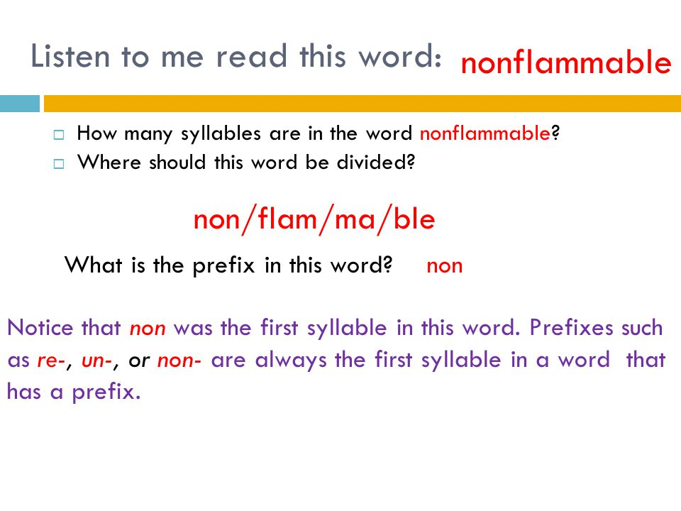 Listen to me read this word:  How many syllables are in the word nonflammable?  Where should this word be divided? non/flam/ma/ble What is the prefi