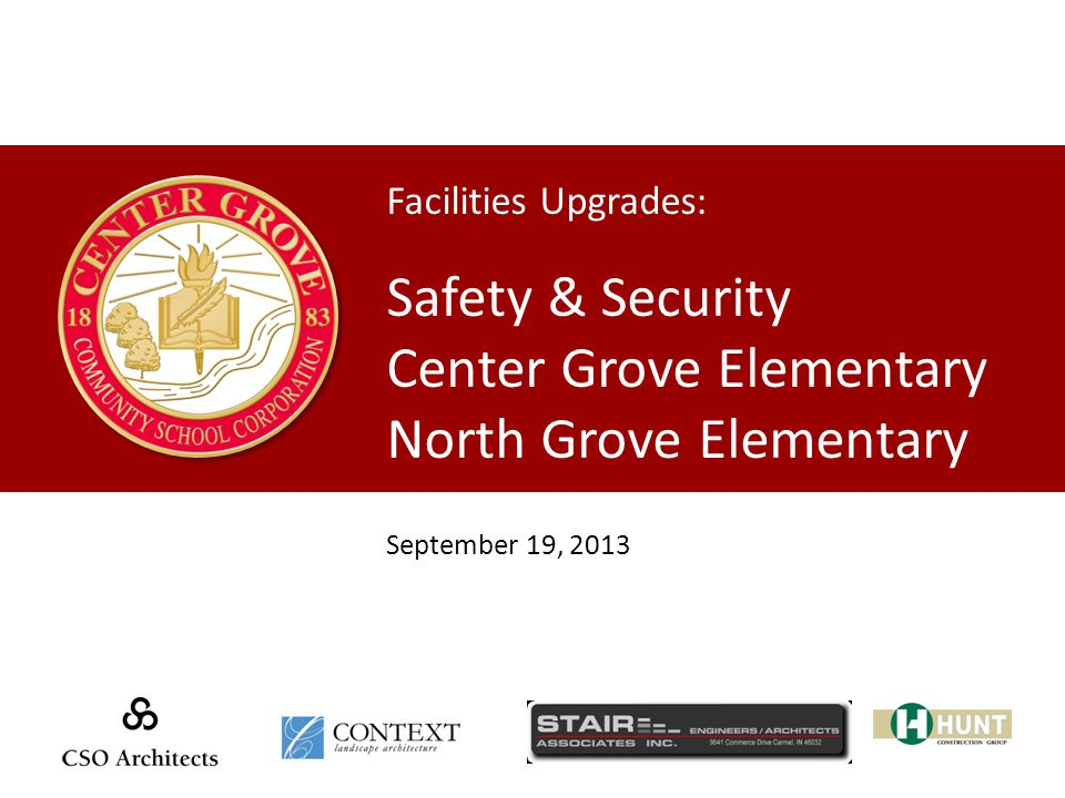 Facilities Upgrades: Safety & Security Center Grove Elementary North Grove Elementary September 19, 2013
