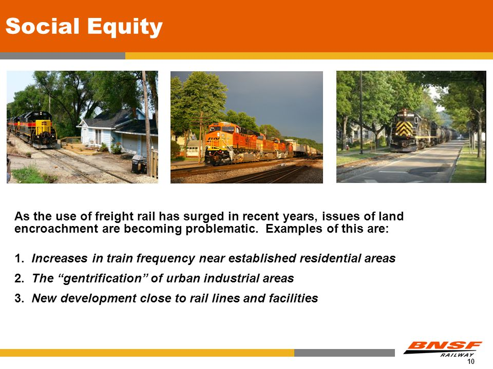 10 Social Equity As the use of freight rail has surged in recent years, issues of land encroachment are becoming problematic.