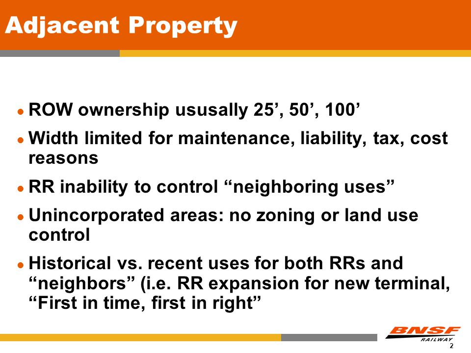 2 Adjacent Property ROW ownership ususally 25', 50', 100' Width limited for maintenance, liability, tax, cost reasons RR inability to control neighboring uses Unincorporated areas: no zoning or land use control Historical vs.