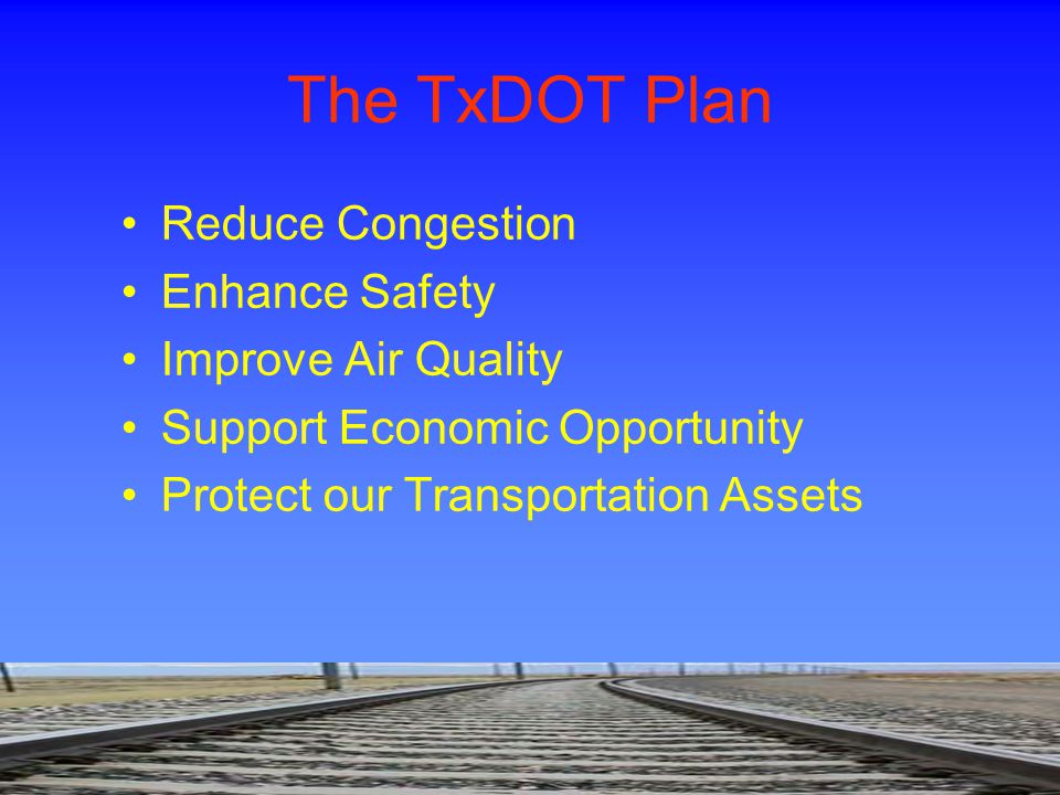 The TxDOT Plan Reduce Congestion Enhance Safety Improve Air Quality Support Economic Opportunity Protect our Transportation Assets