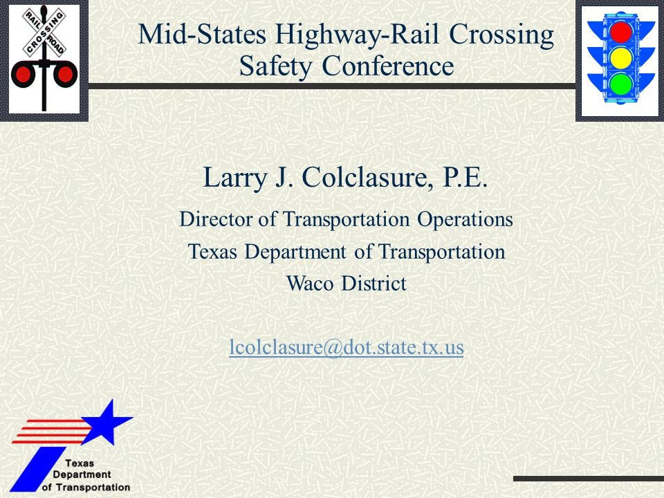 Mid-States Highway-Rail Crossing Safety Conference Larry J.