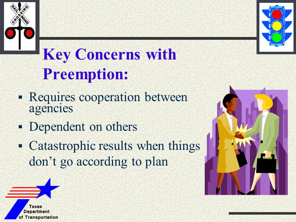  Requires cooperation between agencies  Dependent on others  Catastrophic results when things don't go according to plan Key Concerns with Preemption: