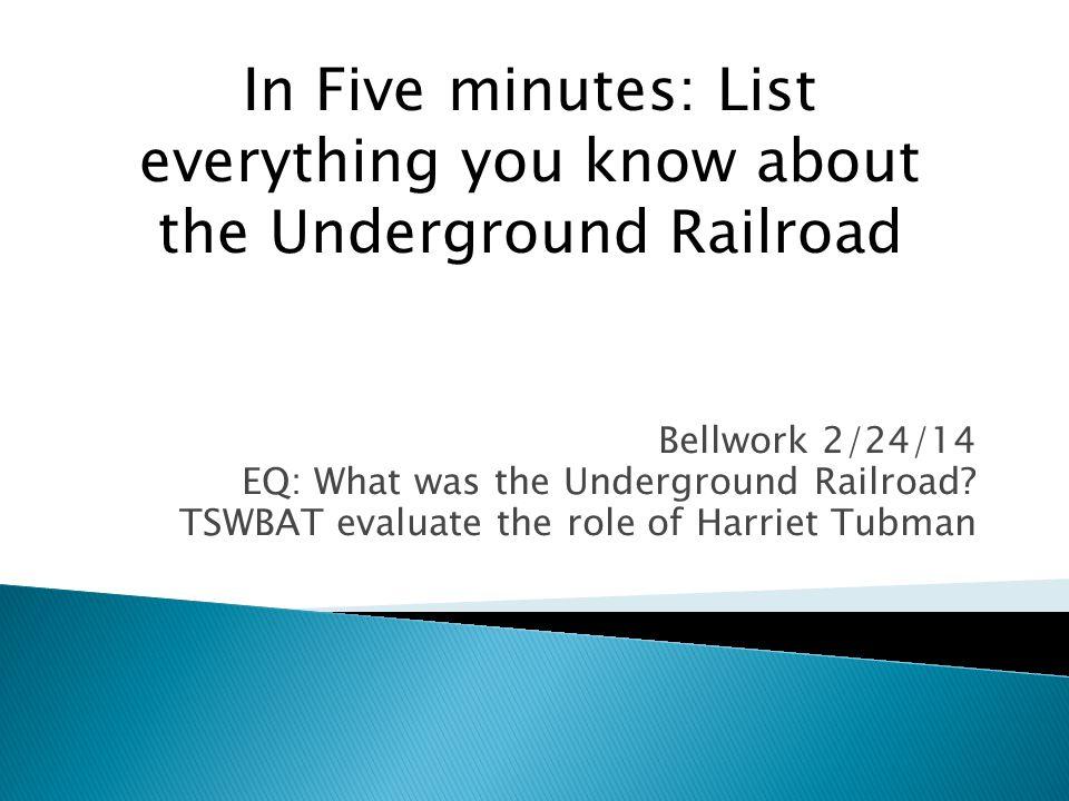 Bellwork 2/24/14 EQ: What was the Underground Railroad.