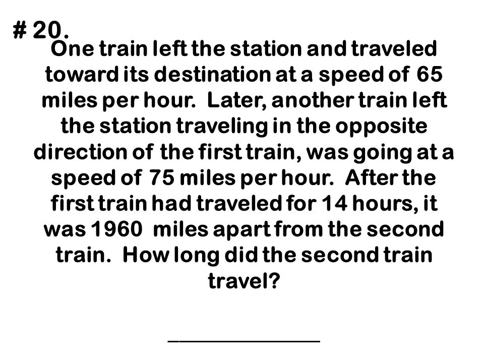 One train left the station and traveled toward its destination at a speed of 65 miles per hour. Later, another train left the station traveling in the